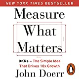 Measure What Matters: OKRs: The Simple Idea That Drives 10x Growth 画像