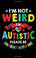 """I'm Not Weird I'm Autistic Please Be Patient With Me: I'm Not Weird I'm Autistic 2020 2020 Pocket Sized Weekly Planner & Gratitude Journal (53 Pages, 5"""" x 8"""") - Blank Sections For Notes & To Do Lists - Small Fit For Purses, Backpacks & Pockets"""
