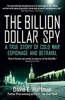 The Billion Dollar Spy: A True Story of Cold War Espionage and Betrayal by [Hoffman, David E.]
