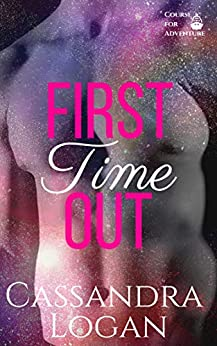 First Time Out: A SciFi Romance (Course for Adventure Book 1) by [Logan, Cassandra]