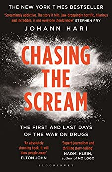 Chasing the Scream: The First and Last Days of the War on Drugs by [Hari, Johann]