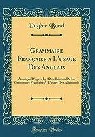 Grammaire Française a l'Usage Des Anglais: Arrangée d'Après La 12me Édition de la Grammaire Française À l'Usage Des Allemands (Classic Reprint)