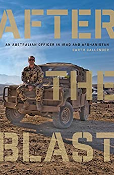 After the Blast: An Australian officer in Iraq and Afghanistan by [Callender, Garth]