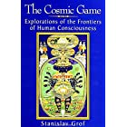 The Cosmic Game: Explorations of the Frontiers of Human Consciousness (SUNY series in Transpersonal and Humanistic Psychology
