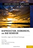 Bioprediction, Biomarkers, and Bad Behavior: Scientific, Legal, and Ethical Challenges (Oxford Series in Neuroscience, Law, and Philosophy)