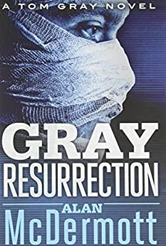 Gray Resurrection (A Tom Gray Novel Book 2) by [McDermott, Alan]