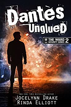 Dantes Unglued (Ward Security Book 2) by [Drake, Jocelynn, Elliott, Rinda]