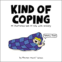 Kind of Coping: An Illustrated Look at Life with Anxiety by [Wilson, Maureen Marzi]