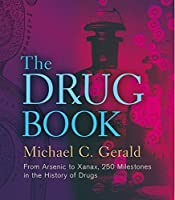 The Drug Book: From Arsenic to Xanax, 250 Milestones in the History of Drugs (Sterling Milestones) by Michael C. Gerald(2013-09-03)