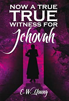 Now A True Witness For Jehovah by [Young, E. W.]