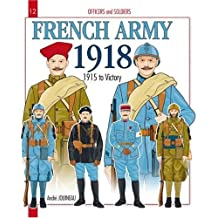 Officers and Soldiers of the French Army During the Great War 1918: 1915 to Victory: 2
