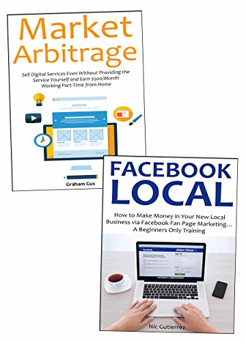 2 Business Ideas to Start for Newbies: Service Arbitrage & Facebook Marketing for Local Business (English Edition)