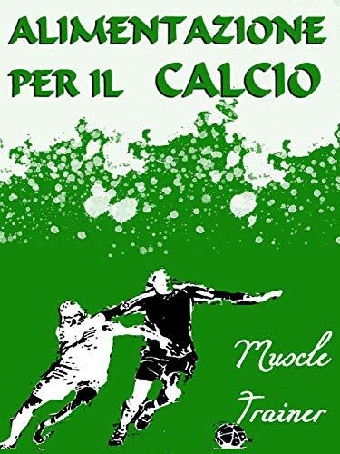 amazon alimentazione per il calcio italian edition kindle