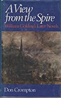 A View from the Spire: William Golding's Later Novels