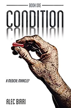 Condition - Book One: A Medical Miracle? (The Condition Trilogy 1) by [Birri, Alec]