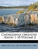 Chonggwan Chongyo: Kwon 1-10 Volume 2