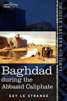 Baghdad: During the Abbasid Caliphate (Cosimo Classics)