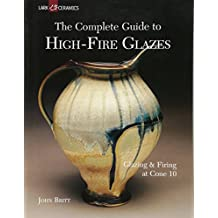 The Complete Guide to High-Fire Glazes: Glazing & Firing at Cone 10: Glazing and Firing at Cone 10