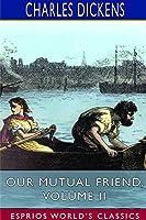 Our Mutual Friend, Volume II (Esprios Classics)