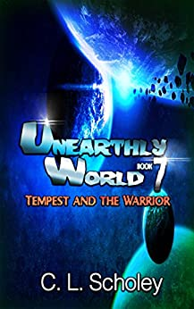 Tempest And The Warrior (Unearthly World Book Book 7) by [Scholey, C. L.]