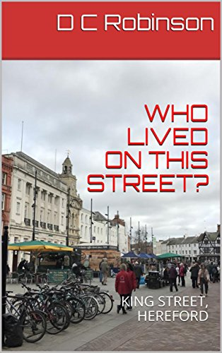 WHO LIVED ON THIS STREET?: KING STREET, HEREFORD (English Edition)