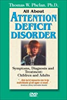 All About Attention Deficit Disorder: Symptoms, Diagnosis And Treatment [DVD]