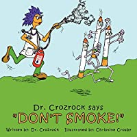 Dr. Crozrock Says Don't Smoke!