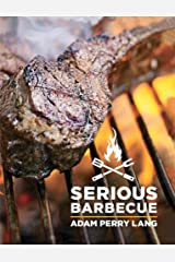 Serious Barbecue: Smoke, Char, Baste, and Brush Your Way to Great Outdoor Cooking Hardcover