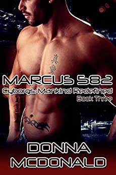 Marcus 582 (Cyborgs- Mankind Redefined Book 3) by [McDonald, Donna]