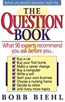 The Question Book: What 90 Experts Recommend You Ask Before You Buy a Car, First Home, Make Career Change