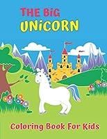 The Big Unicorn Coloring Book For Kids: Unicorn Coloring Book for Kids Ages 4-8