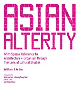 Asian Alterity: With Special Reference to Architectur + Urbanism Through the Lens of Cultural Studies / Case Studies of Asian Cities, Part II