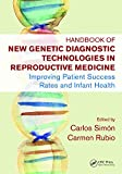 Handbook of New Genetic Diagnostic Technologies in Reproductive Medicine: Improving Patient Success Rates and Infant Health