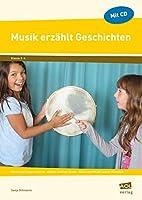 Musik erzaehlt Geschichten: Gemeinsam improvisieren - aktives Zuhoeren lernen - klassische Musik besser verstehen (2. bis 4. Klasse)