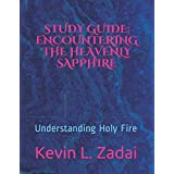 Study Guide: ENCOUNTERING THE HEAVENLY SAPPHIRE: Understanding Holy Fire: 11