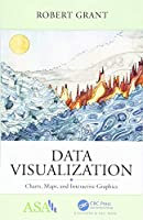 Data Visualization: Charts, Maps, and Interactive Graphics (ASA-CRC Series on Statistical Reasoning in Science and Society)