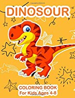DINOSOUR COLORING BOOK For Kids Ages 4-8: Dinosaur books for kids 3-8 dinosaur facts