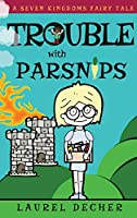 Trouble With Parsnips (Seven Kingdoms Fairy Tale)