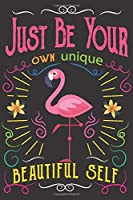 Just Be Your Own Unique Beautiful Self: Flamingo Notebook 120 Pages College Ruled Lined Journal,Flamingo Gift Idea For Flamingo Lovers,Cute Flamingo Gift Idea For girl