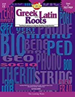 Greek And Latin Roots Grades 4-8: Teaching Vocabulary to Improve Reading Comprehension