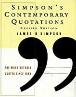 Simpson's Contemporary Quotations Revised Edition: Most Notable Quotes From 1950 to the Present, The