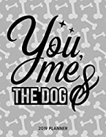 You Me And The Dog 2019 Planner: Dated Weekly Planner With To Do Notes & Dog Quotes (Awesome Calendar Planners for Dog Owners Lettering)