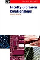 Faculty-Librarian Relationships (Chandos Information Professional Series)