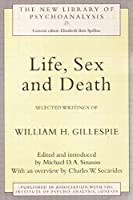 Life, Sex and Death: Selected Writings of William Gillespie (The New Library of Psychoanalysis)