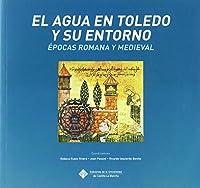 El agua en Toledo y su entorno.: Épocas romana y medieval.
