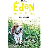 Les bêtises. (Eden, ma vie de chien. t. 5) (French Edition)