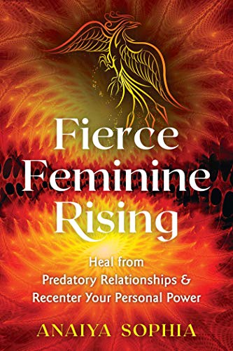 Fierce Feminine Rising: Heal from Predatory Relationships and Recenter Your Personal Power (English Edition)