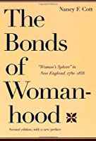 "The Bonds of Womanhood: ""Woman's Sphere"" in New England, 1780-1835: With a New Preface"