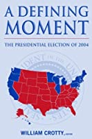 A Defining Moment: The Presidential Election of 2004