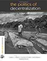 The Politics of Decentralization: Forests, Power and People (The Earthscan Forest Library)